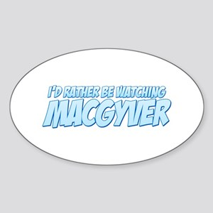 I'd Rather Be Watching MacGyver Oval Sticker