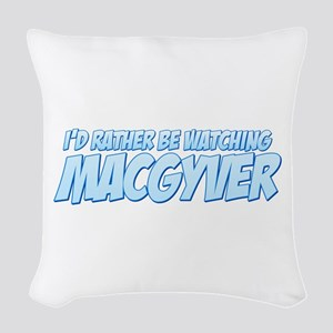 I'd Rather Be Watching MacGyver Woven Throw Pillow