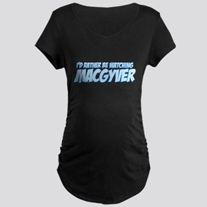 I'd Rather Be Watching MacGyver Dark Maternity T-S