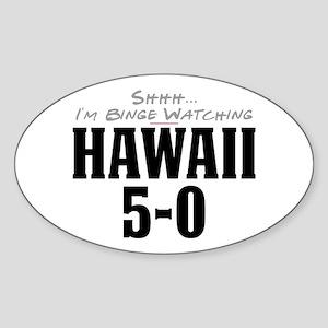 Shhh... I'm Binge Watching Hawaii 5-0 Oval Sticker
