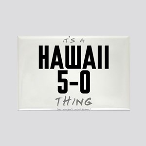 It's a Hawaii 5-0 Thing Rectangle Magnet