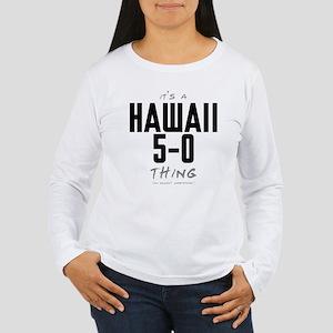 It's a Hawaii 5-0 Thing Women's Long Sleeve T-Shir