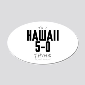 It's a Hawaii 5-0 Thing 22x14 Oval Wall Peel