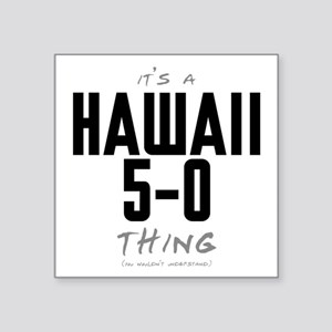"It's a Hawaii 5-0 Thing Square Sticker 3"" x 3"""