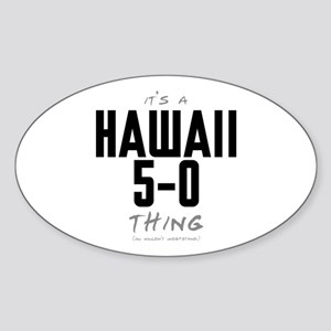 It's a Hawaii 5-0 Thing Oval Sticker