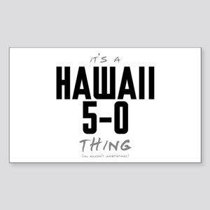 It's a Hawaii 5-0 Thing Rectangle Sticker