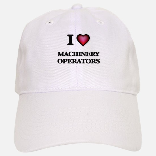 I Love Machinery Operators Baseball Baseball Cap