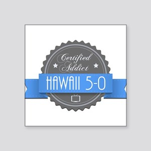 "Certified Hawaii 5-0 Addict Square Sticker 3"" x 3"""