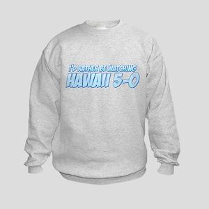 I'd Rather Be Watching Hawaii 5-0 Kids Sweatshirt