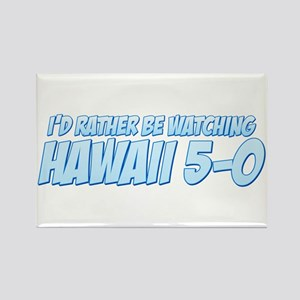 I'd Rather Be Watching Hawaii 5-0 Rectangle Magnet