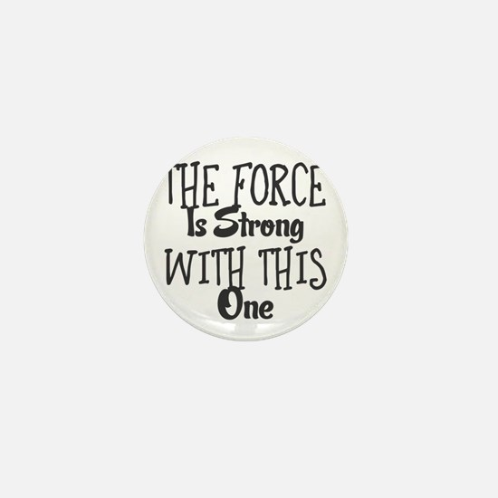 The Force Is Strong With This One Mini Button