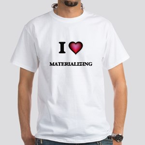 I Love Materializing T-Shirt