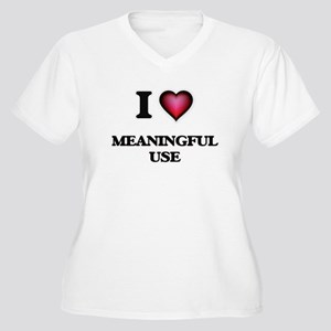 I Love Meaningful Use Plus Size T-Shirt