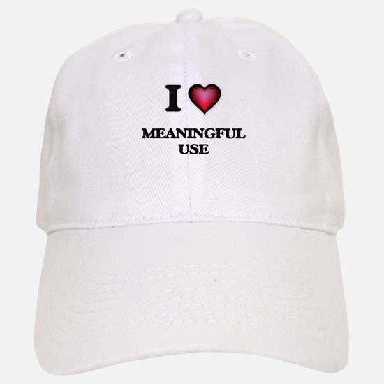 I Love Meaningful Use Baseball Baseball Cap