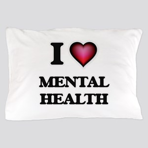 I Love Mental Health Pillow Case