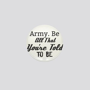 Army. Be All That You're Told to Be Mini Button