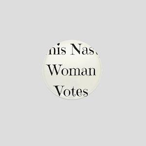 This Nasty Woman Votes Mini Button