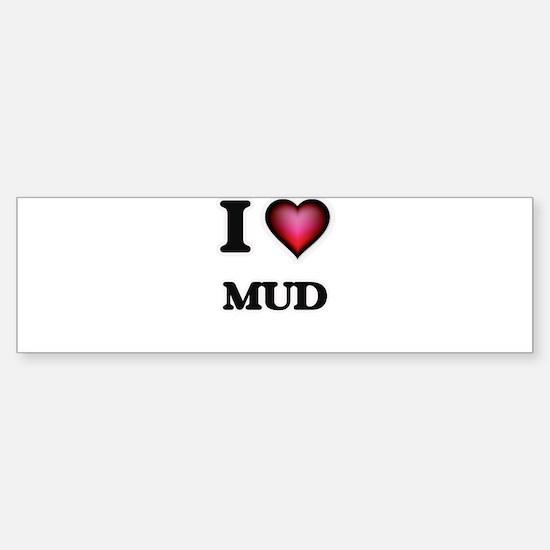 I Love Mud Bumper Bumper Bumper Sticker