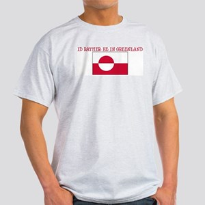 ID RATHER BE IN GREENLAND Light T-Shirt