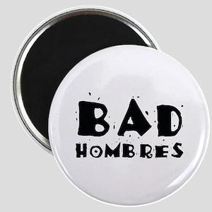 Bad Hombres Magnet