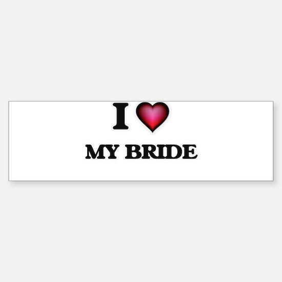 I Love My Bride Bumper Bumper Bumper Sticker