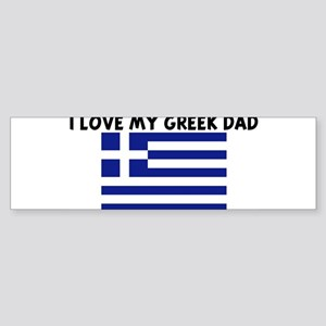 I LOVE MY GREEK DAD Bumper Sticker