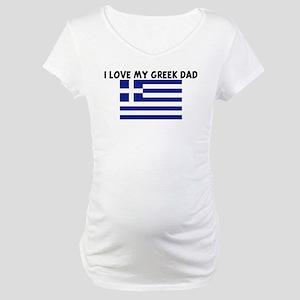 I LOVE MY GREEK DAD Maternity T-Shirt
