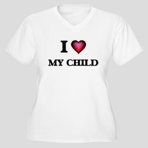 I love My Child Plus Size T-Shirt