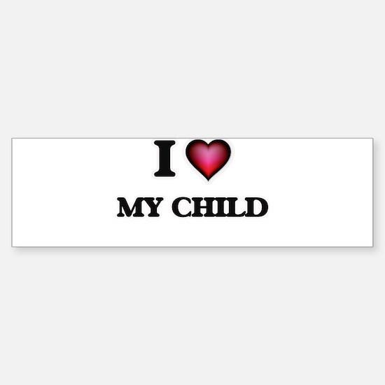 I love My Child Bumper Bumper Bumper Sticker