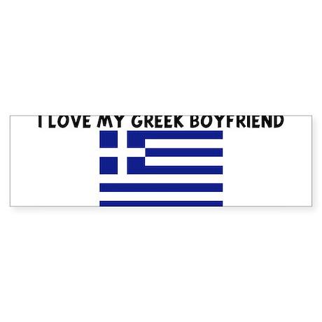 I LOVE MY GREEK BOYFRIEND Bumper Sticker