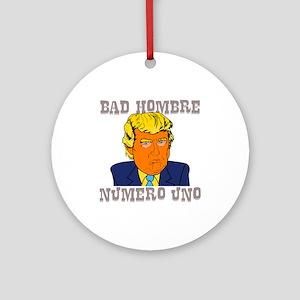 Bad Hombre Numero Uno Round Ornament