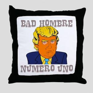 Bad Hombre Numero Uno Throw Pillow