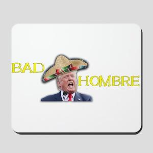 Trump Bad Hombre Mousepad