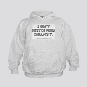I DONT SUFFER FROM INSANITY! Sweatshirt
