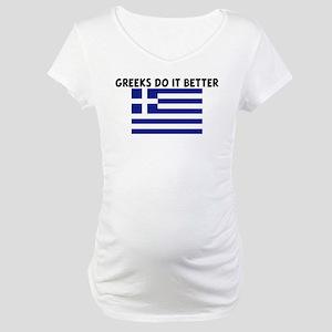 GREEKS DO IT BETTER Maternity T-Shirt