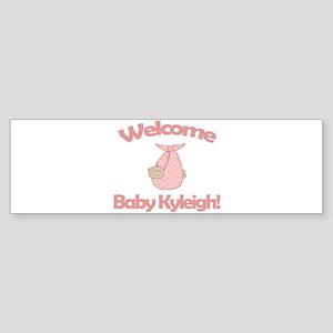 Welcome Baby Kyleigh Bumper Sticker