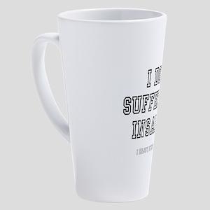 I DONT SUFFER FROM INSANITY! 17 oz Latte Mug