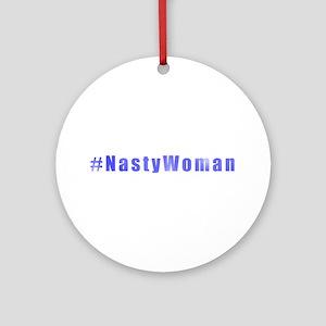 #NastyWoman Round Ornament