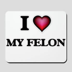 I Love My Felon Mousepad