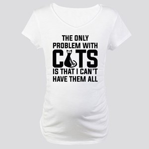Cats...I can't have them all ): Maternity T-Shirt