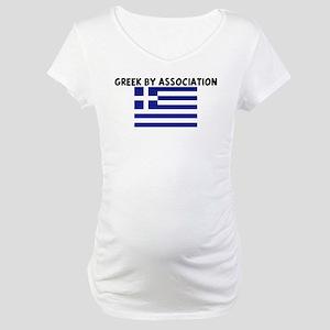 GREEK BY ASSOCIATION Maternity T-Shirt