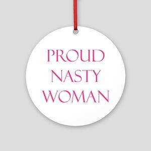 Proud Nasty Women Round Ornament