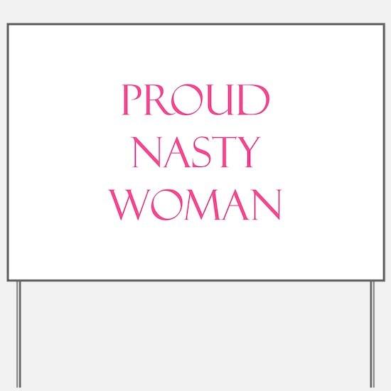 Proud Nasty Women Yard Sign