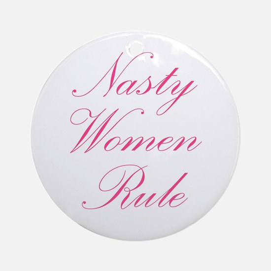 Nasty Women Rule Round Ornament