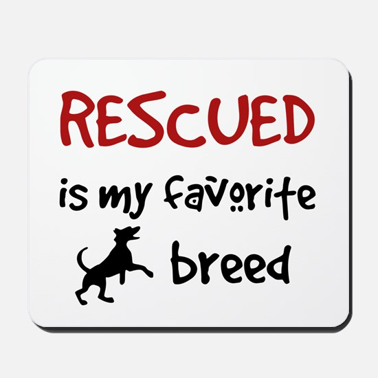 Rescued is my favorite breed Mousepad