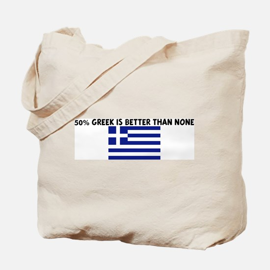 50 PERCENT GREEK IS BETTER TH Tote Bag