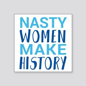 Nasty Women Make History Sticker
