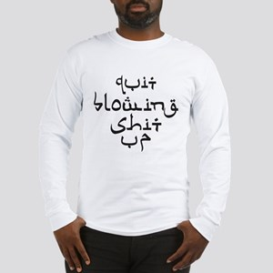 Quit Blowing Shit Up Long Sleeve T-Shirt