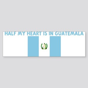 HALF MY HEART IS IN GUATEMALA Bumper Sticker