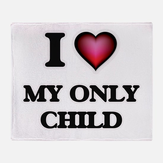 I Love My Only Child Throw Blanket